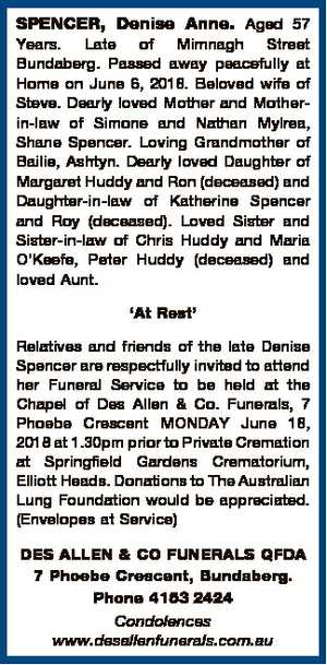 SPENCER, Denise Anne. Aged 57 Years. Late of Mimnagh Street Bundaberg. Passed away peacefully at Home...