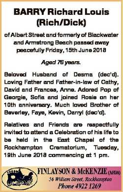 BARRY Richard Louis (Rich/Dick) of Albert Street and formerly of Blackwater and Armstrong Beach pass...