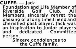 CUFFE.- Jack.   Foundation and Life Member of Riverside Golf Club. All Members sincerel...