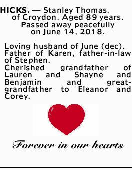 HICKS. _ Stanley Thomas. of Croydon. Aged 89 years. Passed away peacefully on June 14, 2018. Lovi...