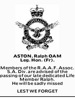 ASTON, Ralph OAM Leg. Hon. (Fr).   Members of the R.A.A.F. Assoc. S.A. Div. are advised of th...