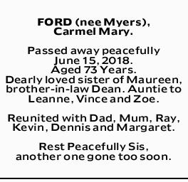FORD (nee Myers), Carmel Mary. Passed away peacefully June 15, 2018. Aged 73 Years.   Dearl...