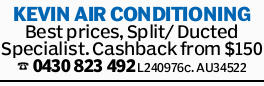 KEVIN AIR CONDITIONING Best prices, Split/ Ducted Specialist. Cashback from $150  L240976c....