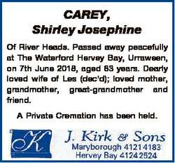 CAREY, Shirley Josephine Of River Heads. Passed away peacefully at The Waterford Hervey Bay, Urrawee...