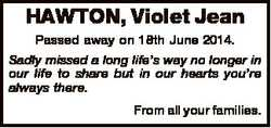 HAWTON, Violet Jean Passed away on 18th June 2014. Sadly missed a long life's way no longer in o...