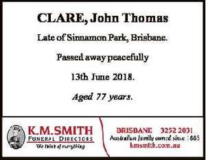 CLARE, John Thomas Late of Sinnamon Park, Brisbane. Passed away peacefully 13th June 2018. Aged 77...