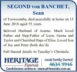SEGOND von BANCHET, Sean of Toowoomba, died peacefully at home on 15 June 2018 aged 55 years. Belove...