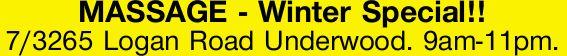 MASSAGE - Winter Special!!   7/3265 Logan Road Underwood.   9am-11pm.   Winter Specia...