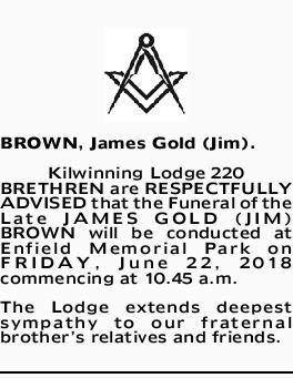 BROWN, James Gold (Jim).   Kilwinning Lodge 220   BRETHREN are RESPECTFULLY ADVISED that...