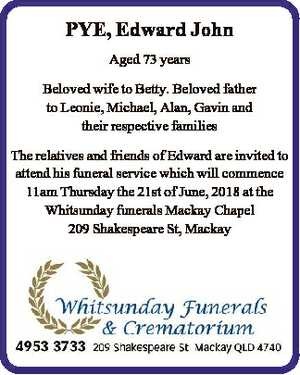 PYE, Edward John Aged 73 years Beloved wife to Betty. Beloved father to Leonie, Michael, Alan, Gavin...