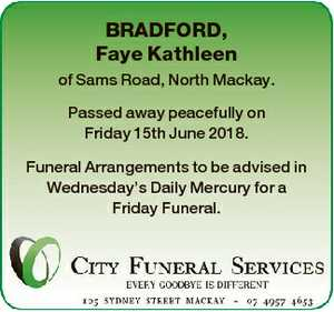 BRADFORD, Faye Kathleen of Sams Road, North Mackay. Passed away peacefully on Friday 15th June 2018.