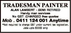 TRADESMAN PAINTER ALAN LAMBERT - SEMI RETIRED Handy man services No GST .CHARGED free quotes Mob . 0...