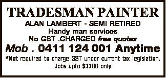 ALAN LAMBERT - SEMI RETIRED  Handy man services No GST .CHARGED free quotes Mob . 0411 124...