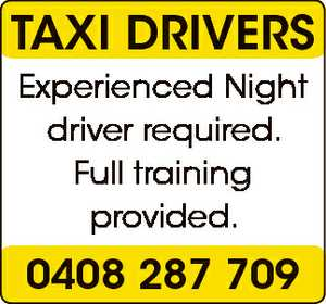 TAXI DrIvers Experienced Night driver required. Full training provided. 0408 287 709