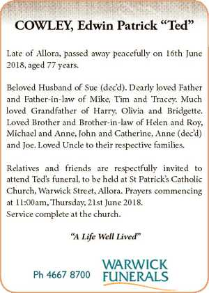 "COWLEY, Edwin Patrick ""Ted"" Late of Allora, passed away peacefully on 16th June 2018, aged 77..."