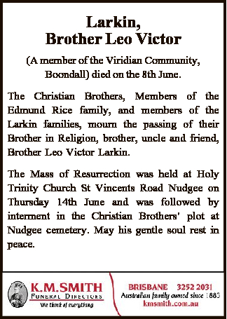 <p> Larkin, Brother Leo Victor </p> <p> (A member of the Viridian Community, Boondall) died on...</p>