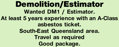 Wanted DM1 / Estimator.   At least 5 years experience with an A-Class asbestos ticket.   ...