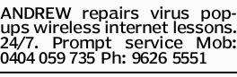 ANDREW repairs virus pop-ups wireless internet lessons. 24/7. Prompt service Mob: