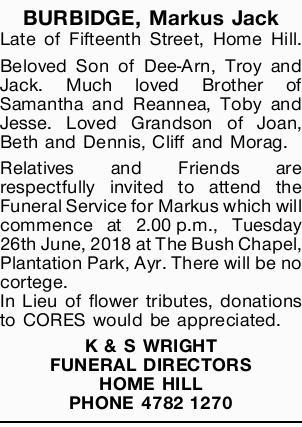 BURBIDGE, Markus Jack   Late of Fifteenth Street, Home Hill. Beloved Son of Dee-Arn, Troy and...