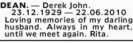 DEAN. _ Derek John.   23.12.1929 _ 22.06.2010   Loving memories of my darling husband. ...