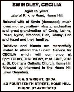SWINDLEY, CECILIA Aged 82 years. Late of Kirknie Road, Home Hill. Beloved wife of Kevin (deceased),...