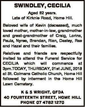 SWINDLEY, CECILIA Aged 82 years. Late of Kirknie Road, Home Hill. Beloved wife of Kevin (deceased)...