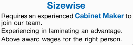 Sizewise Requires an experienced Cabinet Maker to join our team.   Experiencing in laminating...