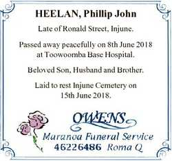 HEELAN, Phillip John Late of Ronald Street, Injune. Passed away peacefully on 8th June 2018 at Toowo...