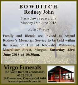 B O W D I T C H, Rodney John Passed away peacefully Monday 18th June 2018. Aged 59 years Family and...