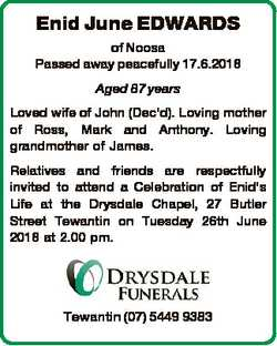 Enid June EDWARDS of Noosa Passed away peacefully 17.6.2018 Aged 87 years Loved wife of John (Dec&#3...