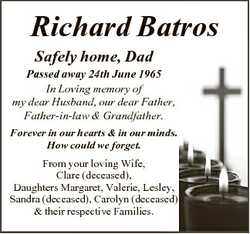 Richard Batros Safely home, Dad Passed away 24th June 1965 In Loving memory of my dear Husband, our...