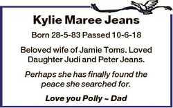 Kylie Maree Jeans Born 28-5-83 Passed 10-6-18 Beloved wife of Jamie Toms. Loved Daughter Judi and Pe...