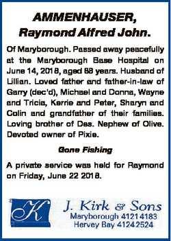 AMMENHAUSER, Raymond Alfred John. Of Maryborough. Passed away peacefully at the Maryborough Base Hos...