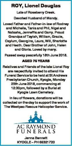 ROY, Lionel Douglas Late of Roseberry Creek. Devoted Husband of Mandy. Loved Father and Father-in-la...