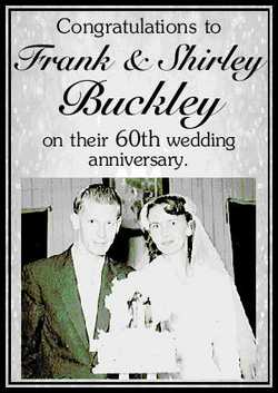Congratulations to Frank & Shirley Buckley on their 60th wedding anniversary.