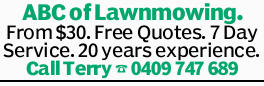 ABC of Lawnmowing. From $30. Free Quotes. 7 Day Service. 20 years experience. Call Terry