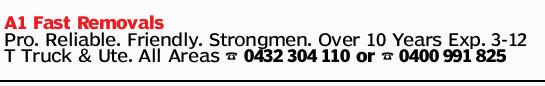A1 Fast Removals Pro. Reliable. Friendly. Strongmen. Over 10 Years Exp. 3-12 T Truck & Ute. A...