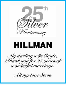 HILLMAN My darling wife Gayle, Thank you for 25 years of wonderful marriage. All my love Steve