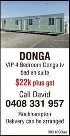 DONGA VIP 4 Bedroom Donga tv bed en suite $22.000.00 plus gst