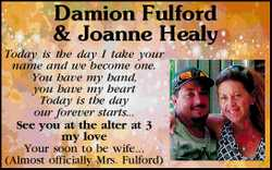 Damion Fulford & Joanne Healy   Today is the day I take your name and we become one. Yo...