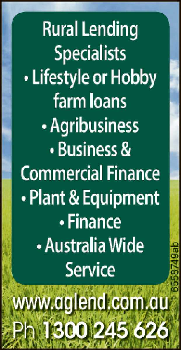 Rural Lending Specialists    • Lifestyle or Hobby farm loans • Agribusine...