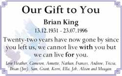 Our Gift to You Brian King 13.12.1931 - 23.07.1996 Twenty-two years have now gone by since you le...