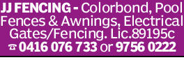 JJ FENCING - Colorbond, Pool Fences & Awnings, Electrical Gates/Fencing. Lic.89195c