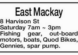 East Mackay 8 Harvison St   Saturday 7am ~ 3pm   Fishing gear, out-board motors, boats, Q...