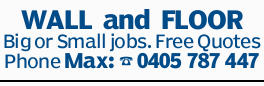 <p> WALL and FLOOR Big or Small jobs. Free Quotes Phone Max: </p>