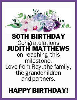 80TH BIRTHDAY    Congratulations JUDITH MATTHEWS   on reaching this milestone.   Love...