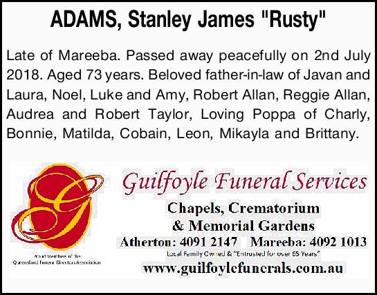 "ADAMS, Stanley James ""Rusty""   Late of Mareeba. Passed away peacefully on 2nd July..."