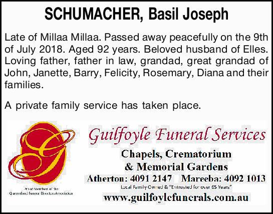 SCHUMACHER, Basil Joseph   Late of Millaa Millaa. Passed away peacefully on the 9th of July 2...