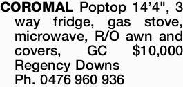 "<p> COROMAL Poptop 14'4"", 3 way fridge, gas stove, microwave, R/O awn and covers, GC..."
