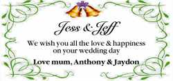Jess & Jeff   We wish you all the love & happiness on your wedding day   Love mum...